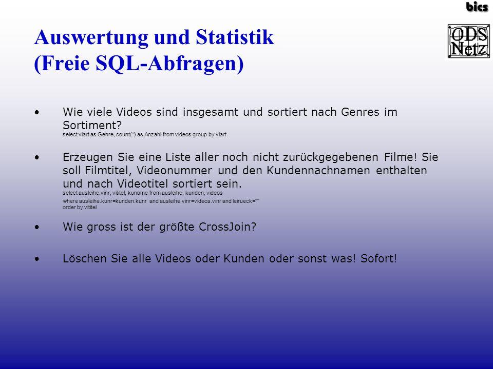 Auswertung und Statistik (Freie SQL-Abfragen) Wie viele Videos sind insgesamt und sortiert nach Genres im Sortiment? select viart as Genre, count(*) a