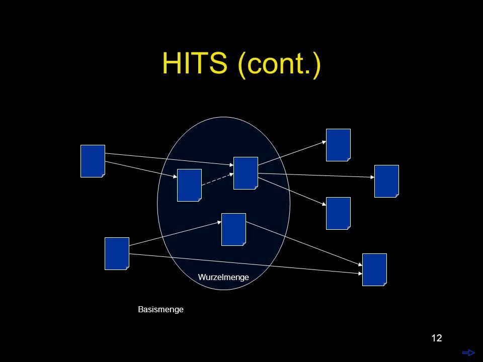 11 HITS (cont.) Basismenge auswählen Hub- und Authority-Wert für jede Seite berechen Ranking für die Suche anhand der Basismenge berechnen –Authorities für spezielle Fragen –Hubs und Authorities für allgemeine Fragen