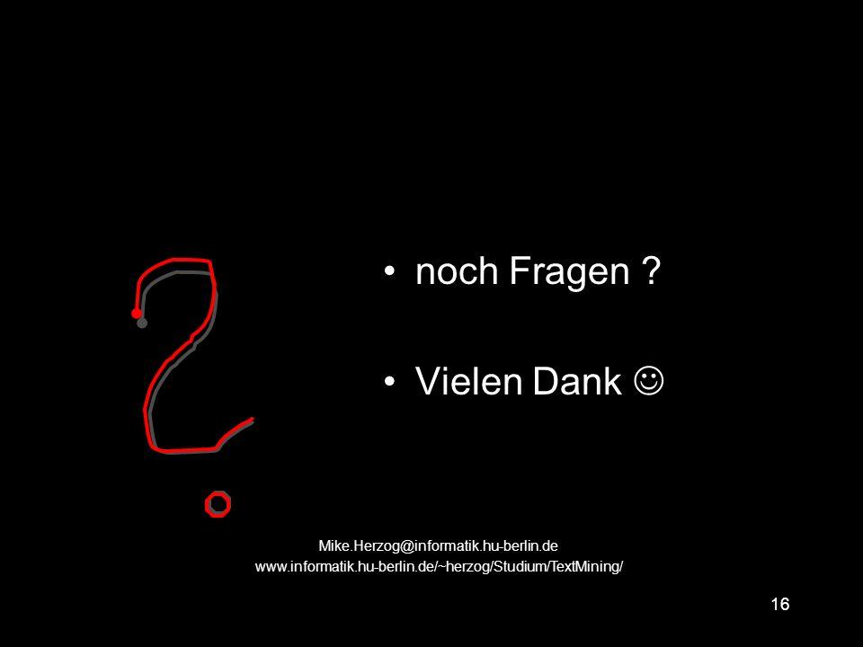 15 Zusammenfassung Informationen aus dem WWW gewinnen PageRank HITS Mike.Herzog@informatik.hu-berlin.de www.informatik.hu-berlin.de/~herzog/Studium/TextMining/