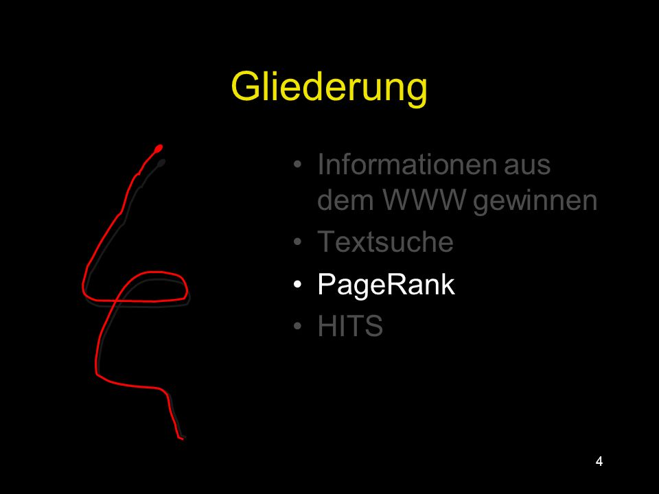 4 Gliederung Informationen aus dem WWW gewinnen Textsuche PageRank HITS