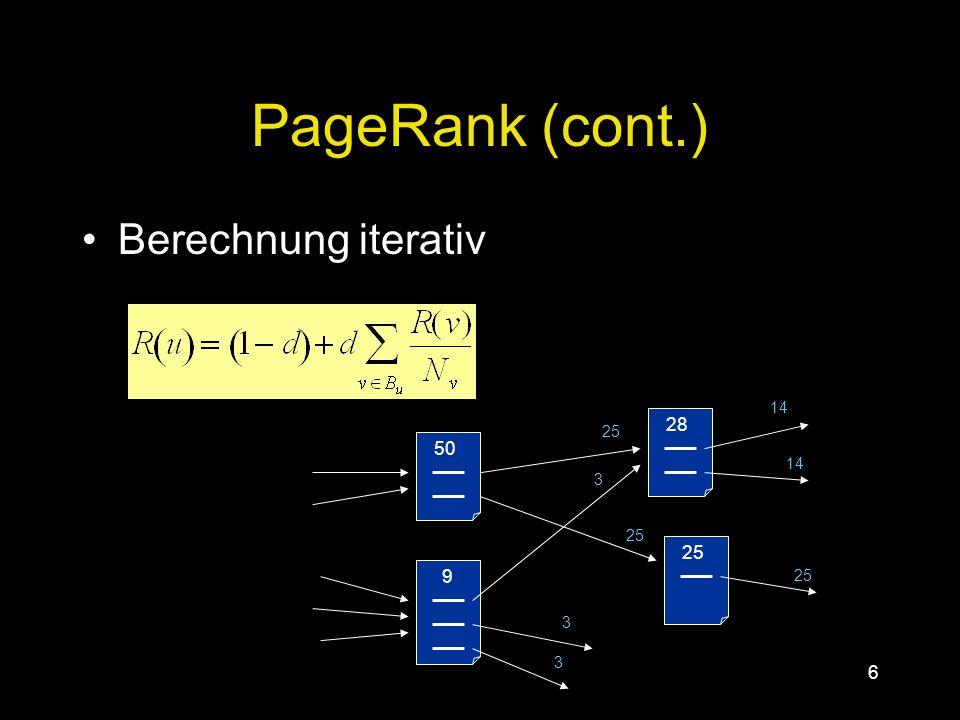5 Pagerank Von S.Brin und L.Page (1998) Globale Relevanz der WWW Seiten berechnen Links von Menschen gesetzt, von Maschinen auswertbar Seiten mit vielen wichtigen Backlinks sind relevanter