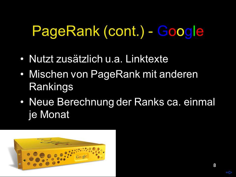8 PageRank (cont.) - Google Nutzt zusätzlich u.a.