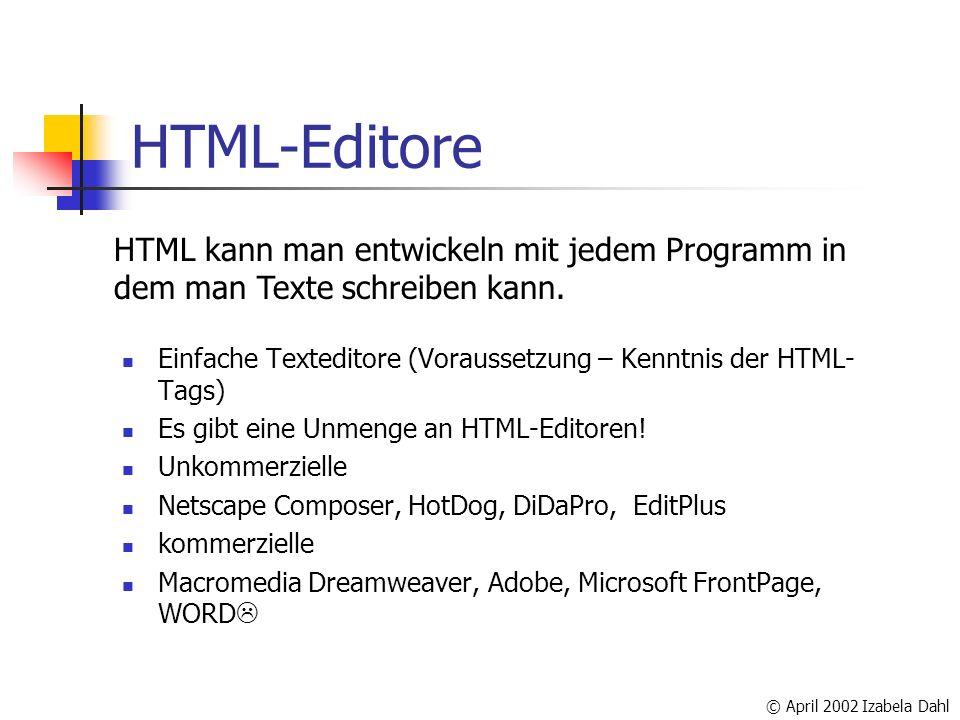 © April 2002 Izabela Dahl HTML-Editore Einfache Texteditore (Voraussetzung – Kenntnis der HTML- Tags) Es gibt eine Unmenge an HTML-Editoren.