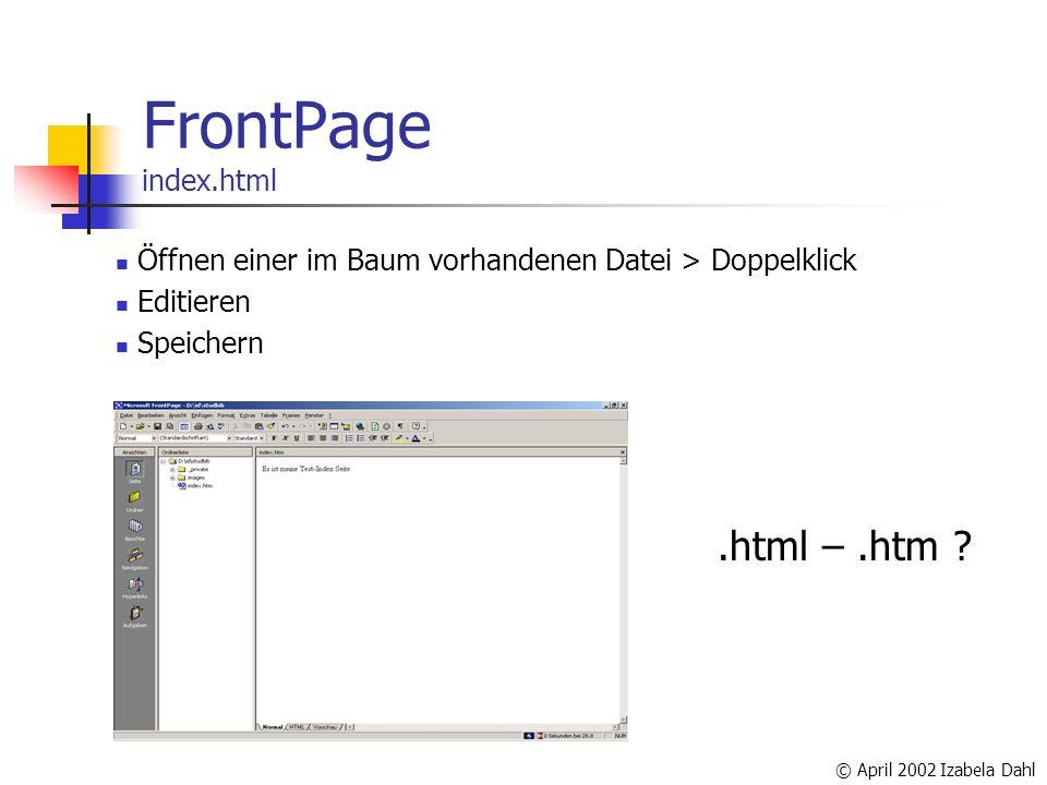 © April 2002 Izabela Dahl FrontPage index.html.html –.htm .