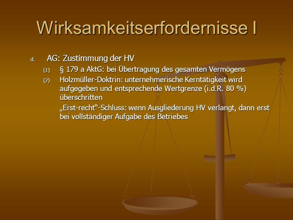 Wirksamkeitserfordernisse I d. AG: Zustimmung der HV (1) § 179 a AktG: bei Übertragung des gesamten Vermögens (2) Holzmüller-Doktrin: unternehmerische