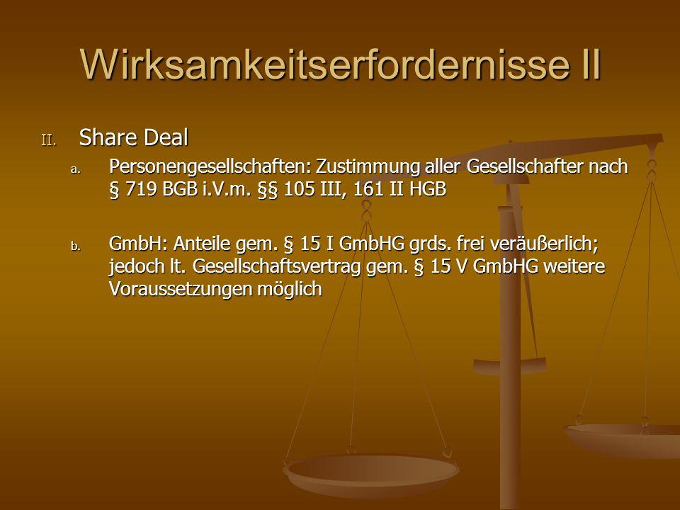 Wirksamkeitserfordernisse II II. Share Deal a. Personengesellschaften: Zustimmung aller Gesellschafter nach § 719 BGB i.V.m. §§ 105 III, 161 II HGB b.