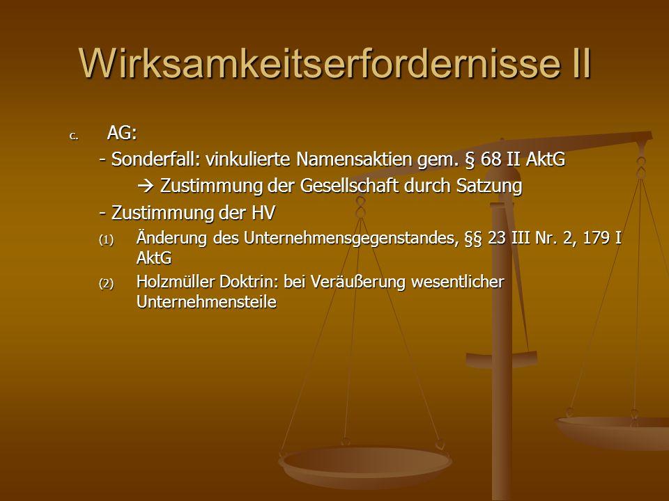 Wirksamkeitserfordernisse II c. AG: - Sonderfall: vinkulierte Namensaktien gem. § 68 II AktG Zustimmung der Gesellschaft durch Satzung Zustimmung der