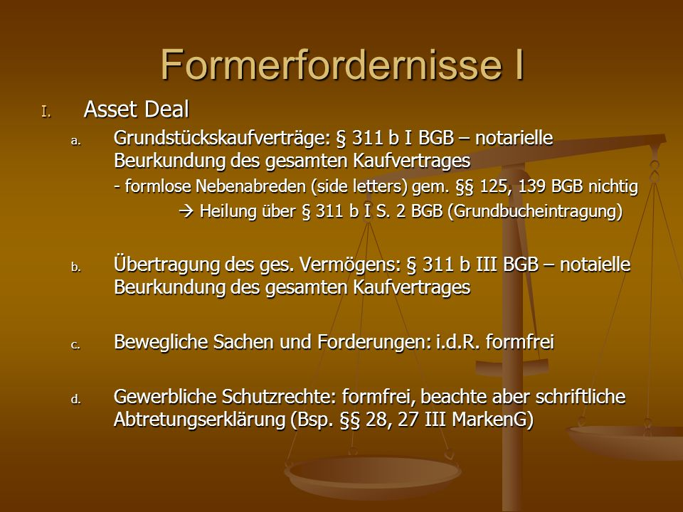 Formerfordernisse I I. Asset Deal a. Grundstückskaufverträge: § 311 b I BGB – notarielle Beurkundung des gesamten Kaufvertrages - formlose Nebenabrede