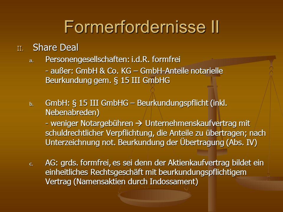 Formerfordernisse II II. Share Deal a. Personengesellschaften: i.d.R. formfrei - außer: GmbH & Co. KG – GmbH-Anteile notarielle Beurkundung gem. § 15