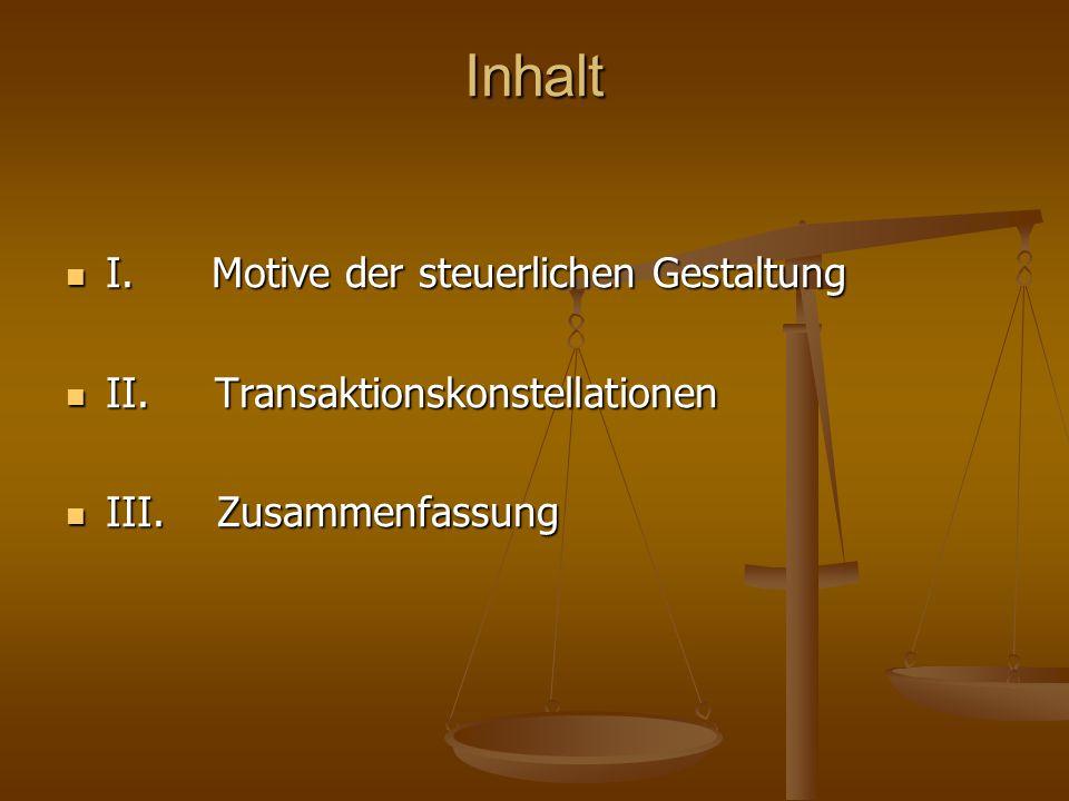Inhalt I. Motive der steuerlichen Gestaltung I. Motive der steuerlichen Gestaltung II. Transaktionskonstellationen II. Transaktionskonstellationen III