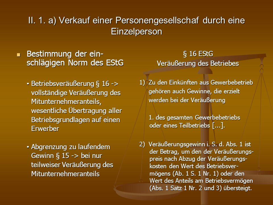 II. 1. a) Verkauf einer Personengesellschaf durch eine Einzelperson Bestimmung der ein- schlägigen Norm des EStG Bestimmung der ein- schlägigen Norm d