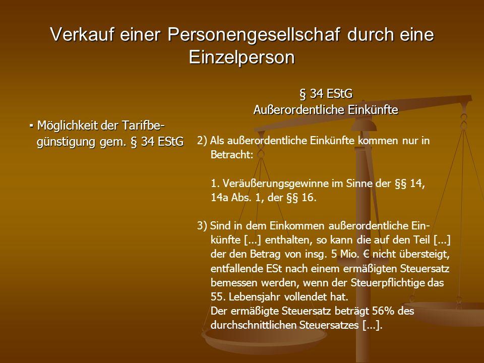Verkauf einer Personengesellschaf durch eine Einzelperson Möglichkeit der Tarifbe- Möglichkeit der Tarifbe- günstigung gem. § 34 EStG günstigung gem.