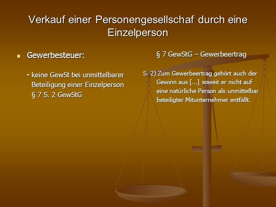 Verkauf einer Personengesellschaf durch eine Einzelperson Gewerbesteuer: Gewerbesteuer: keine GewSt bei unmittelbarer keine GewSt bei unmittelbarer Be