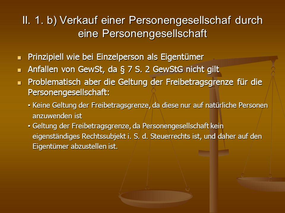 II. 1. b) Verkauf einer Personengesellschaf durch eine Personengesellschaft Prinzipiell wie bei Einzelperson als Eigentümer Prinzipiell wie bei Einzel