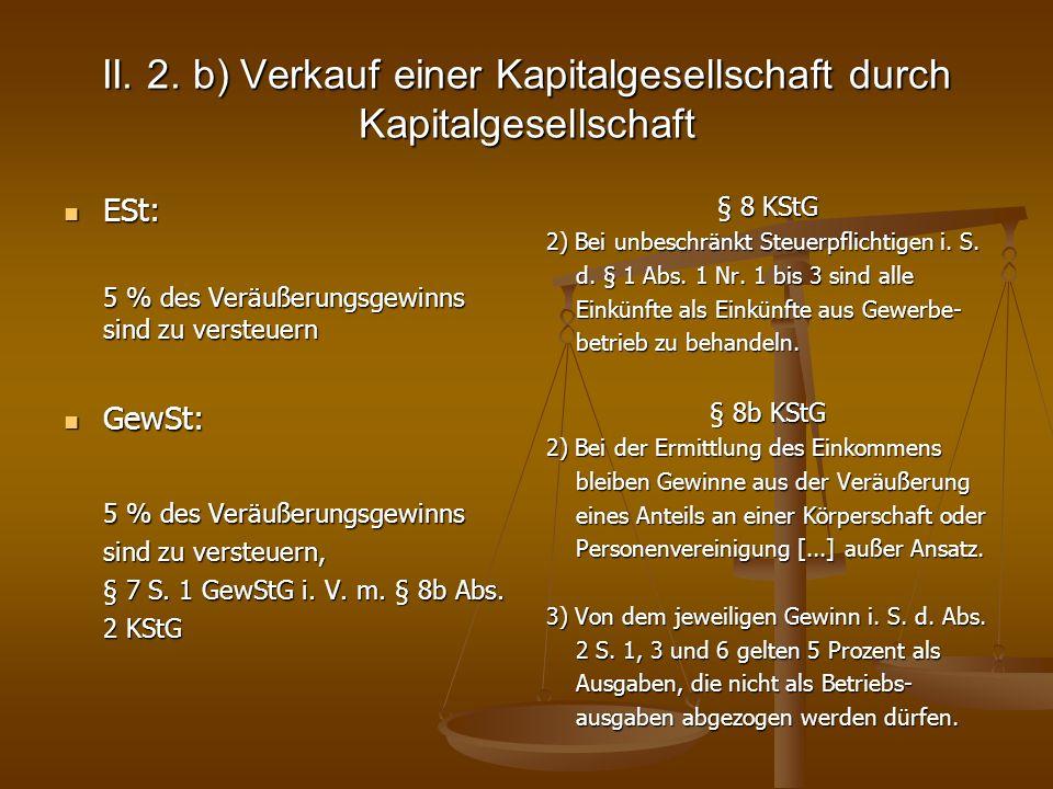 II. 2. b) Verkauf einer Kapitalgesellschaft durch Kapitalgesellschaft ESt: ESt: 5 % des Veräußerungsgewinns sind zu versteuern GewSt: GewSt: 5 % des V