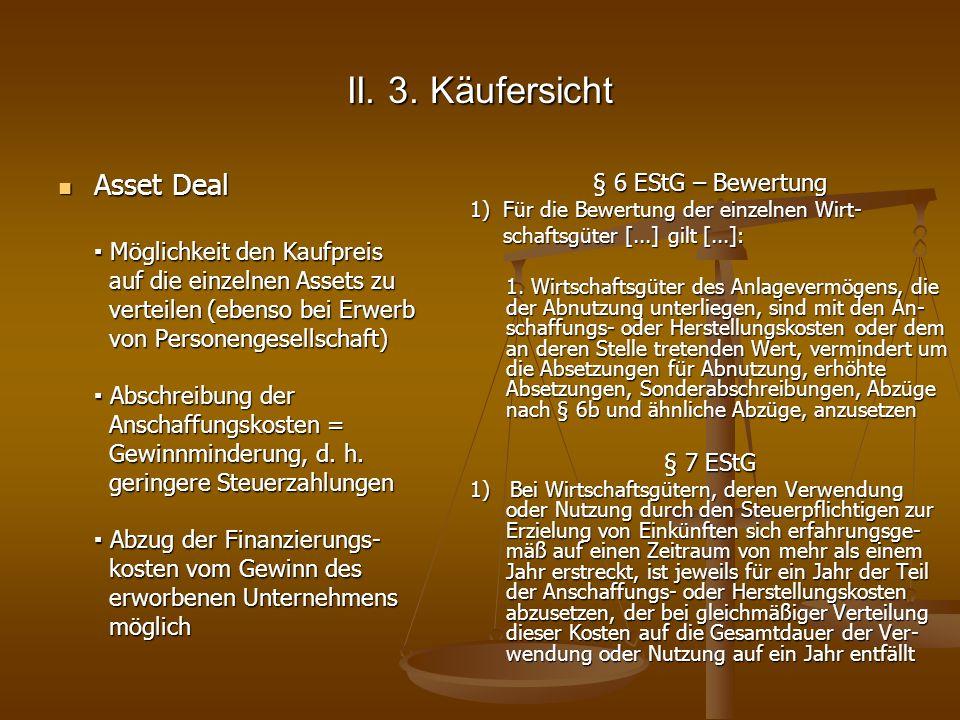 II. 3. Käufersicht Asset Deal Asset Deal Möglichkeit den Kaufpreis Möglichkeit den Kaufpreis auf die einzelnen Assets zu auf die einzelnen Assets zu v