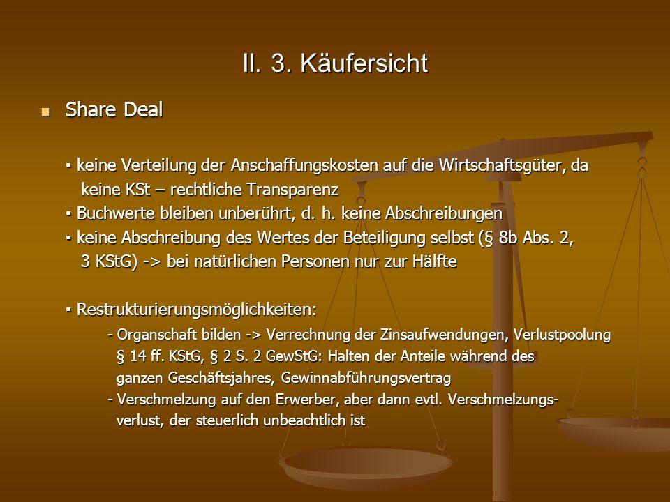 II. 3. Käufersicht Share Deal Share Deal keine Verteilung der Anschaffungskosten auf die Wirtschaftsgüter, da keine Verteilung der Anschaffungskosten