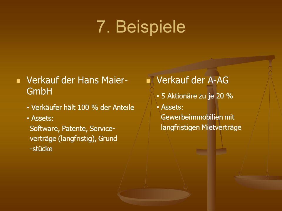 7. Beispiele Verkauf der Hans Maier- GmbH Verkäufer hält 100 % der Anteile Assets: Software, Patente, Service- verträge (langfristig), Grund -stücke V