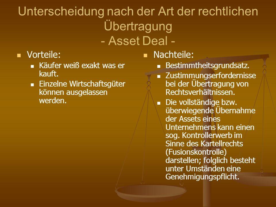 Unterscheidung nach der Art der rechtlichen Übertragung - Asset Deal - Vorteile: Käufer weiß exakt was er kauft. Einzelne Wirtschaftsgüter können ausg