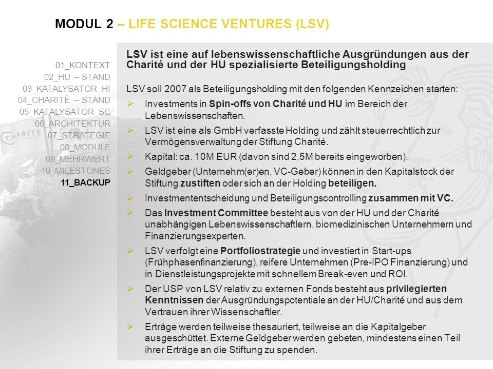 LSV ist eine auf lebenswissenschaftliche Ausgründungen aus der Charité und der HU spezialisierte Beteiligungsholding LSV soll 2007 als Beteiligungshol