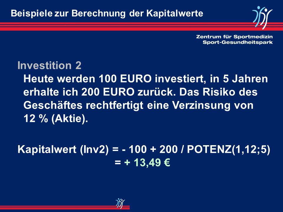 Beispiele zur Berechnung der Kapitalwerte Investition 1 Heute werden 100 EURO investiert, in 25 Jahren erhalte ich 1000 EURO zurück. Das Risiko des Ge
