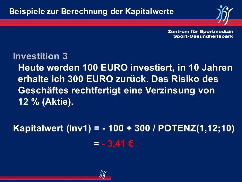 Investition 2 Heute werden 100 EURO investiert, in 5 Jahren erhalte ich 200 EURO zurück. Das Risiko des Geschäftes rechtfertigt eine Verzinsung von 12
