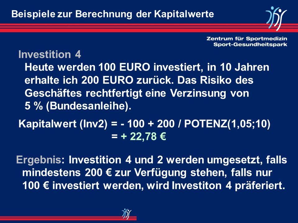 Investition 3 Heute werden 100 EURO investiert, in 10 Jahren erhalte ich 300 EURO zurück. Das Risiko des Geschäftes rechtfertigt eine Verzinsung von 1