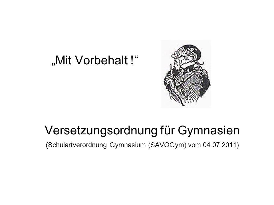 Mit Vorbehalt ! Versetzungsordnung für Gymnasien (Schulartverordnung Gymnasium (SAVOGym) vom 04.07.2011)