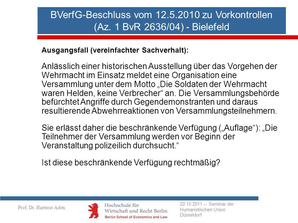Prof. Dr. Hartmut Aden BVerfG-Beschluss vom 12.5.2010 zu Vorkontrollen (Az. 1 BvR 2636/04) - Bielefeld Ausgangsfall (vereinfachter Sachverhalt): Anläs