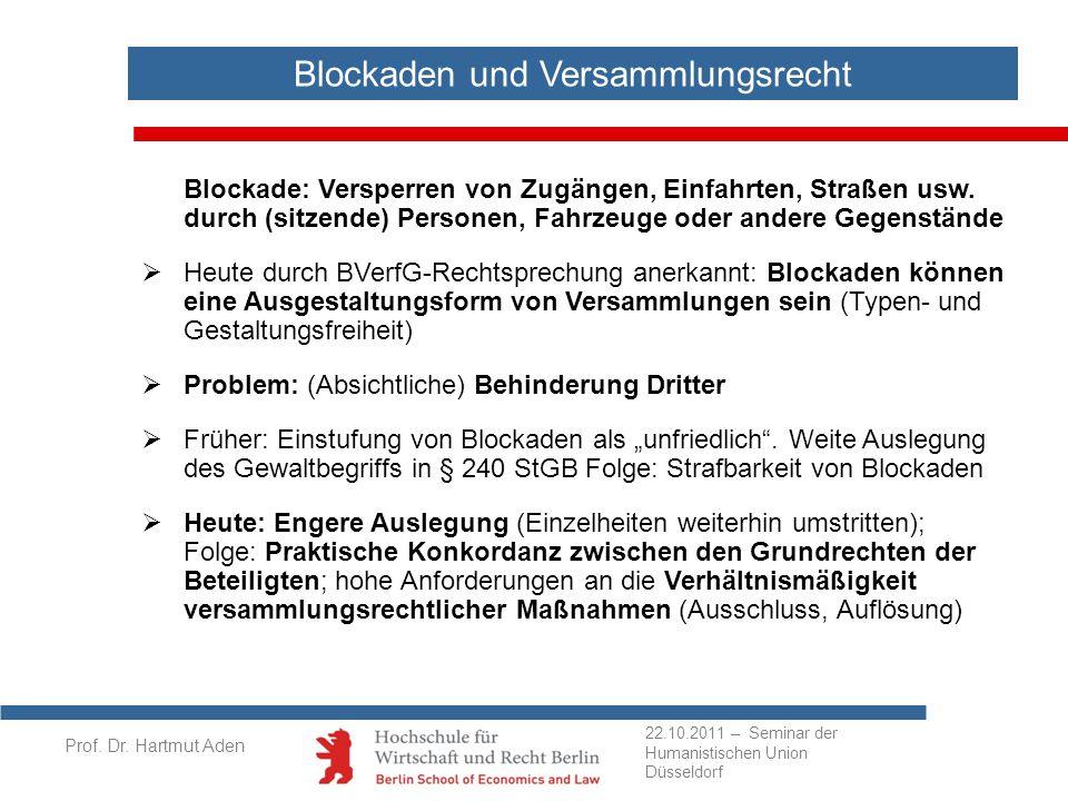 Prof. Dr. Hartmut Aden Blockaden und Versammlungsrecht Blockade: Versperren von Zugängen, Einfahrten, Straßen usw. durch (sitzende) Personen, Fahrzeug