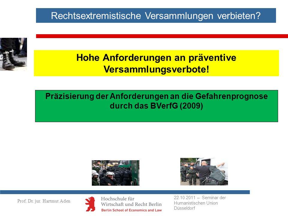 Prof. Dr. jur. Hartmut Aden Rechtsextremistische Versammlungen verbieten? Hohe Anforderungen an präventive Versammlungsverbote! Präzisierung der Anfor