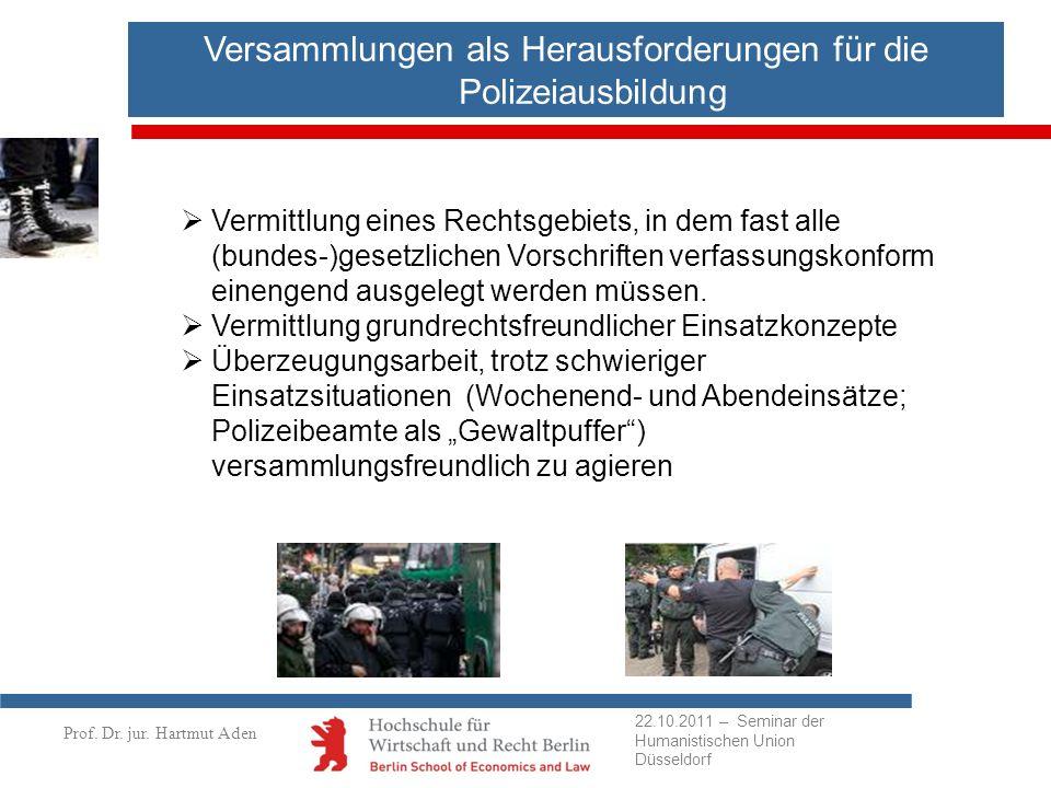 Prof. Dr. jur. Hartmut Aden Versammlungen als Herausforderungen für die Polizeiausbildung Vermittlung eines Rechtsgebiets, in dem fast alle (bundes-)g