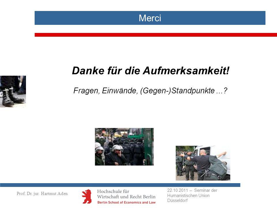 Prof. Dr. jur. Hartmut Aden Merci Danke für die Aufmerksamkeit! Fragen, Einwände, (Gegen-)Standpunkte...? 22.10.2011 – Seminar der Humanistischen Unio