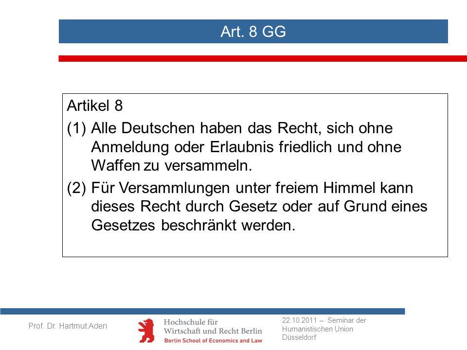 Prof. Dr. Hartmut Aden Artikel 8 (1) Alle Deutschen haben das Recht, sich ohne Anmeldung oder Erlaubnis friedlich und ohne Waffen zu versammeln. (2) F