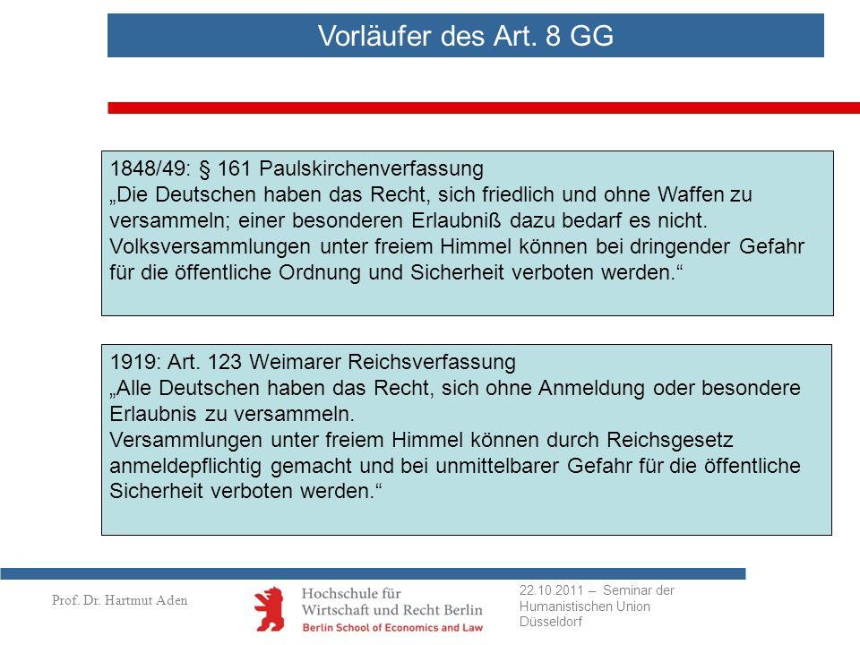 Prof. Dr. Hartmut Aden Vorläufer des Art. 8 GG 1848/49: § 161 Paulskirchenverfassung Die Deutschen haben das Recht, sich friedlich und ohne Waffen zu