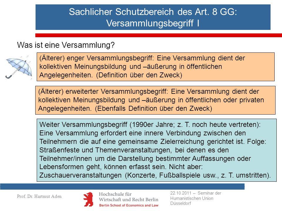 Prof. Dr. Hartmut Aden Sachlicher Schutzbereich des Art. 8 GG: Versammlungsbegriff I Was ist eine Versammlung? (Älterer) enger Versammlungsbegriff: Ei