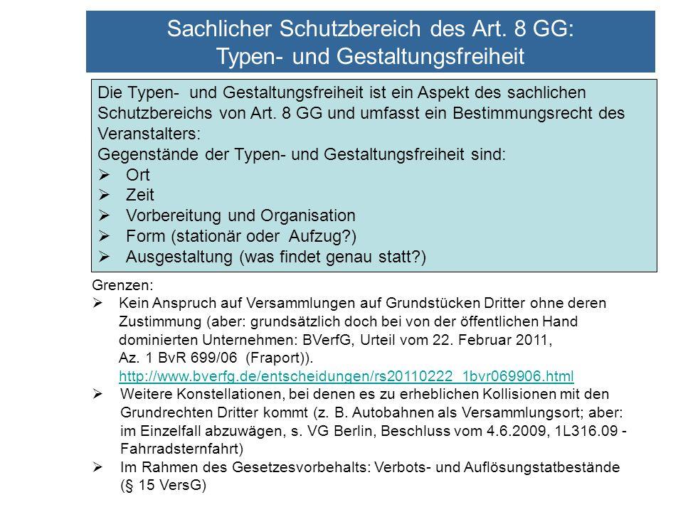 Sachlicher Schutzbereich des Art. 8 GG: Typen- und Gestaltungsfreiheit Grenzen: Kein Anspruch auf Versammlungen auf Grundstücken Dritter ohne deren Zu