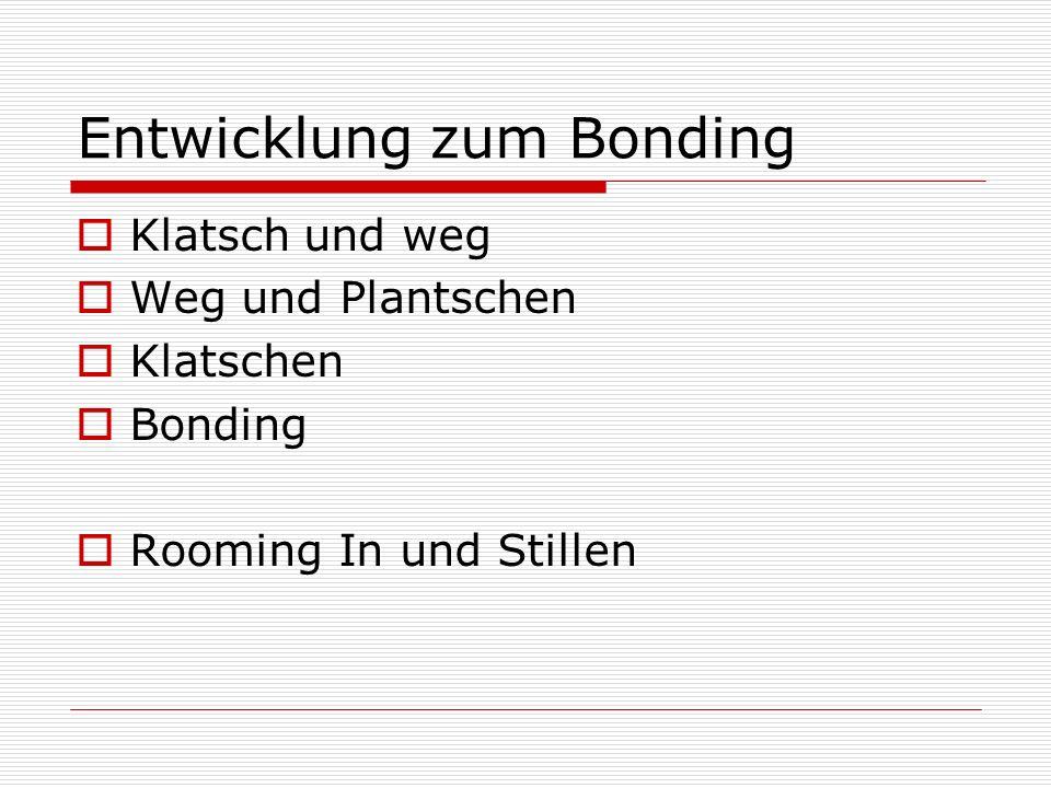Entwicklung zum Bonding Klatsch und weg Weg und Plantschen Klatschen Bonding Rooming In und Stillen