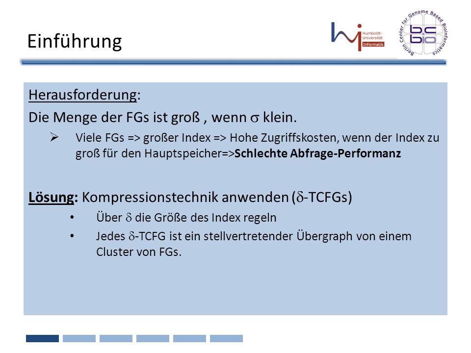 Herausforderung: Die Menge der FGs ist groß, wenn klein. Viele FGs => großer Index => Hohe Zugriffskosten, wenn der Index zu groß für den Hauptspeiche