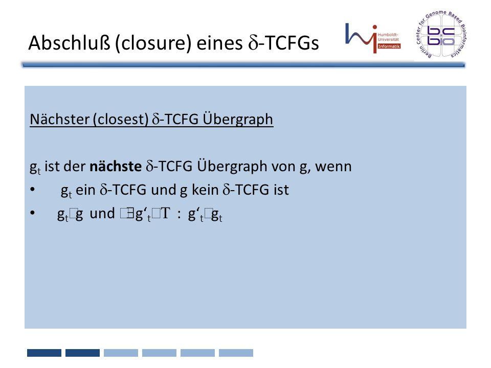 Abschluß (closure) eines -TCFGs Nächster (closest) -TCFG Übergraph g t ist der nächste -TCFG Übergraph von g, wenn g t ein -TCFG und g kein -TCFG ist