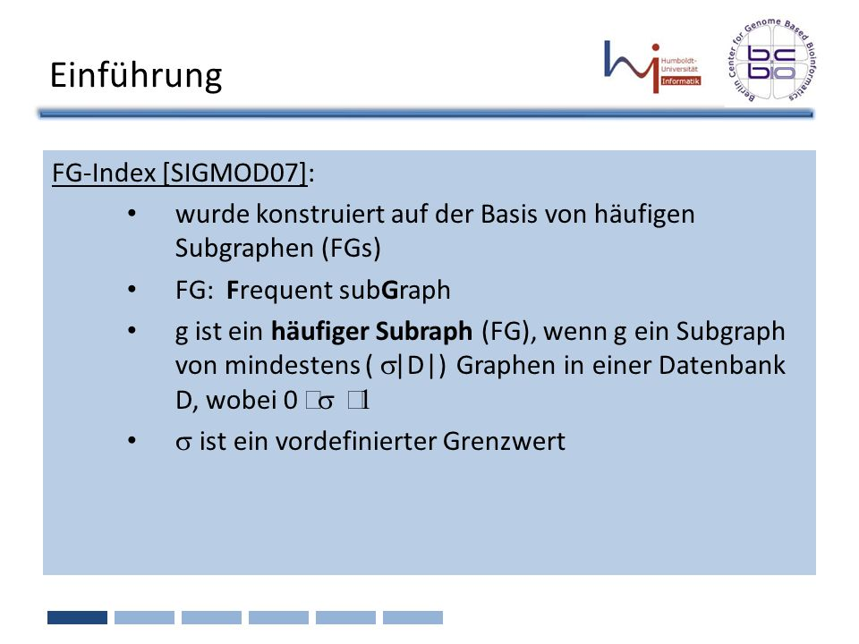 Einführung FG-Index [SIGMOD07]: wurde konstruiert auf der Basis von häufigen Subgraphen (FGs) FG: Frequent subGraph g ist ein häufiger Subraph (FG), w