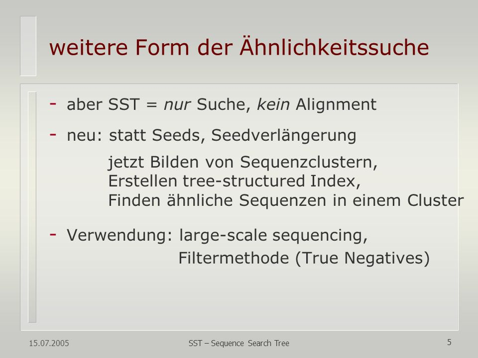15.07.2005 SST – Sequence Search Tree 16 - n – Größe der Datenbank - m – Länge der Anfragesequenz - AVG Konstruktion Index: - AVG Suche des Index: - k-means nicht immer - Baumtiefe nicht immer Komplexitätsziel