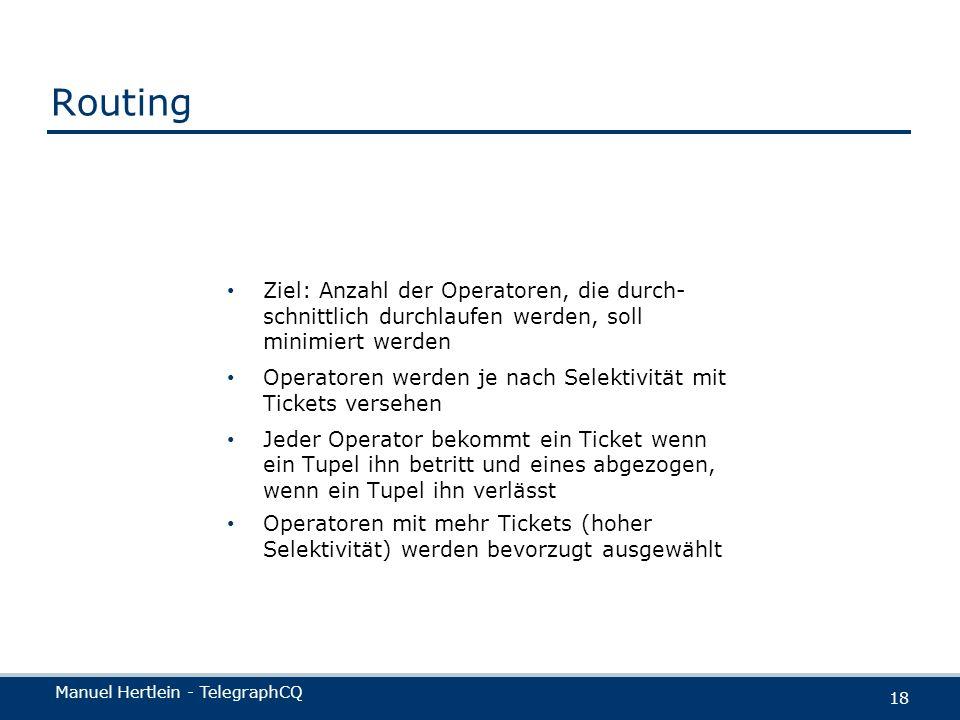Manuel Hertlein - TelegraphCQ 18 Routing Ziel: Anzahl der Operatoren, die durch- schnittlich durchlaufen werden, soll minimiert werden Operatoren werd