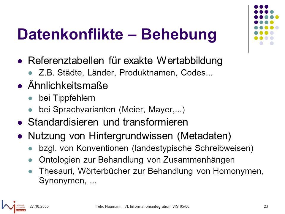 27.10.2005Felix Naumann, VL Informationsintegration, WS 05/0623 Datenkonflikte – Behebung Referenztabellen für exakte Wertabbildung Z.B.