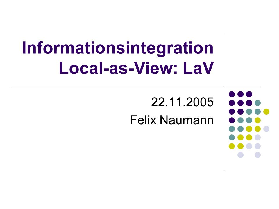 Informationsintegration Local-as-View: LaV 22.11.2005 Felix Naumann