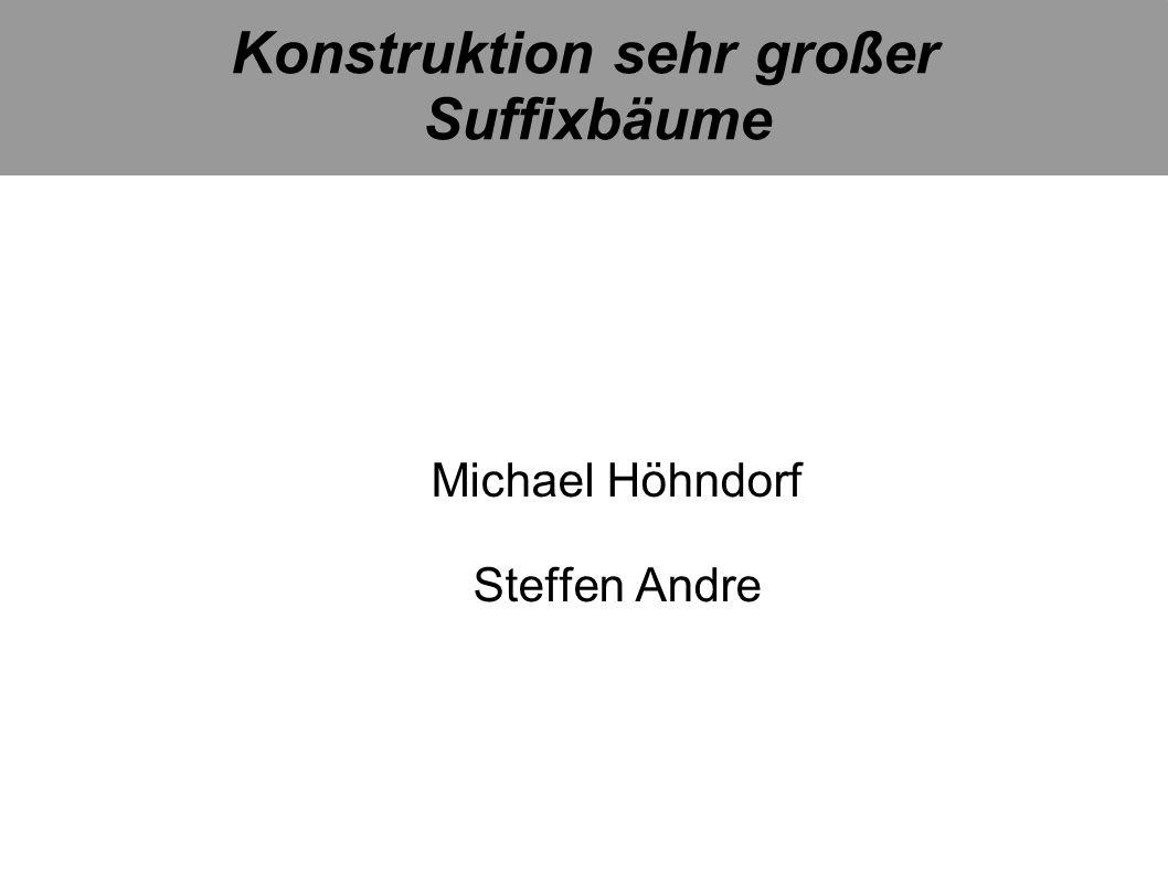 Konstruktion sehr großer Suffixbäume Michael Höhndorf Steffen Andre