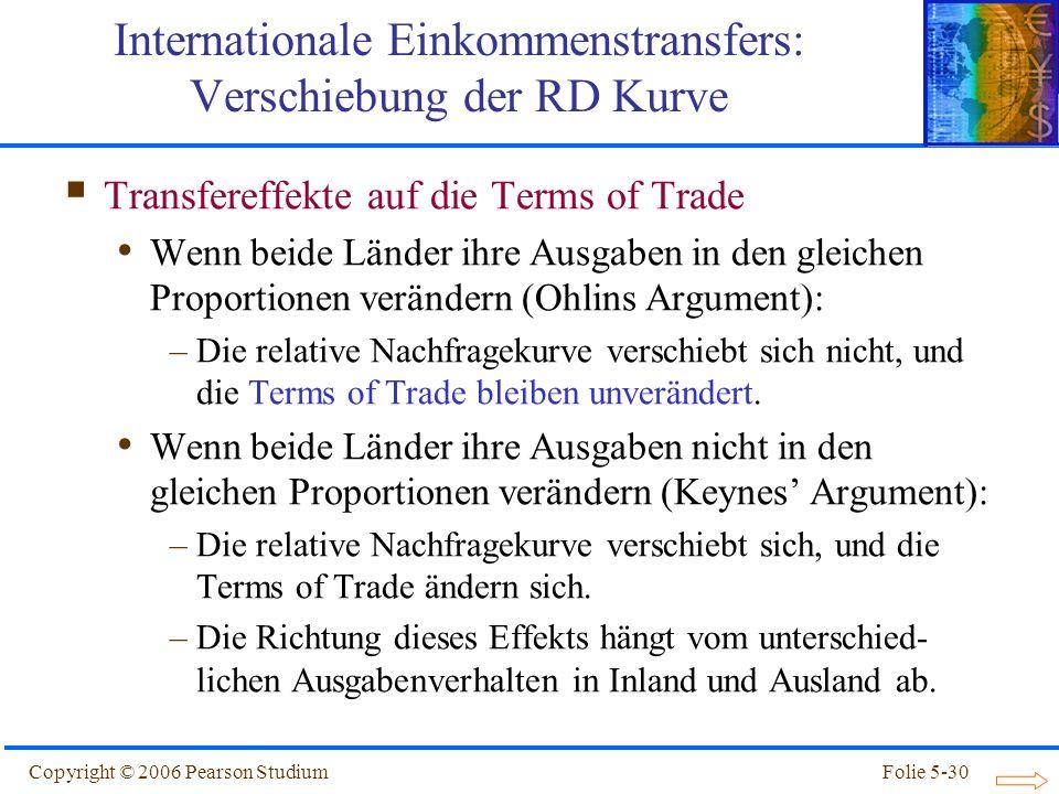 Copyright © 2006 Pearson StudiumFolie 5-30 Transfereffekte auf die Terms of Trade Wenn beide Länder ihre Ausgaben in den gleichen Proportionen verände