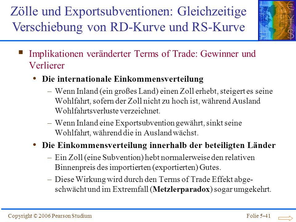 Copyright © 2006 Pearson StudiumFolie 5-41 Implikationen veränderter Terms of Trade: Gewinner und Verlierer Die internationale Einkommensverteilung –W