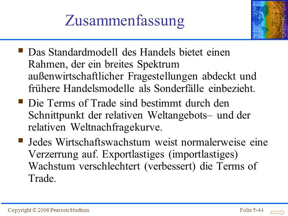 Copyright © 2006 Pearson StudiumFolie 5-44 Zusammenfassung Das Standardmodell des Handels bietet einen Rahmen, der ein breites Spektrum außenwirtschaf