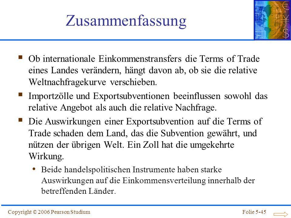 Copyright © 2006 Pearson StudiumFolie 5-45 Ob internationale Einkommenstransfers die Terms of Trade eines Landes verändern, hängt davon ab, ob sie die